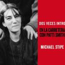 Dos Veces Intro: En La Carretera Con Patti Smith // Sexto Piso