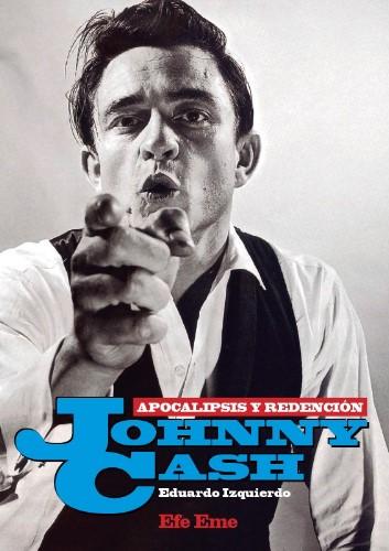 Johnny Cash. Apocalipsis y Redención - Eduardo Izquierdo // Efe eme