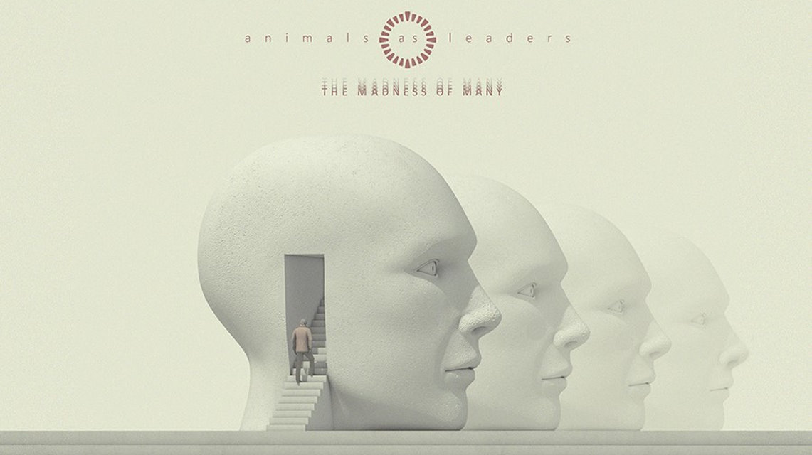 Animals As Leaders: The Madness of Many // Sumerian Records
