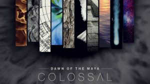 Dawn of the Maya: Colossal // Autoeditado