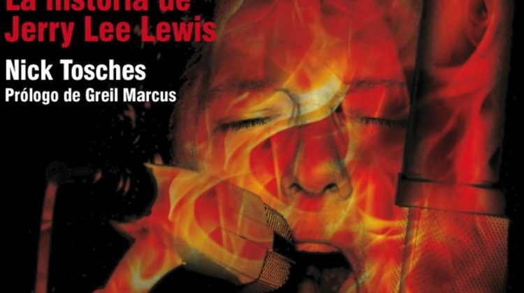 Fuego Eterno, La historia de Jerry Lee Lewis - Nick Tosches // Editorial Contra