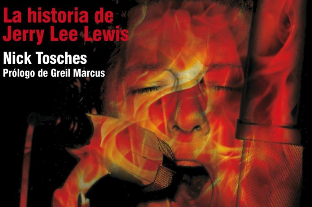 Fuego Eterno, La historia de Jerry Lee Lewis – Nick Tosches // Editorial Contra