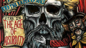 Phil Campbell & The Bastard Sons – The Age Of Absurdity // Nuclear Blast