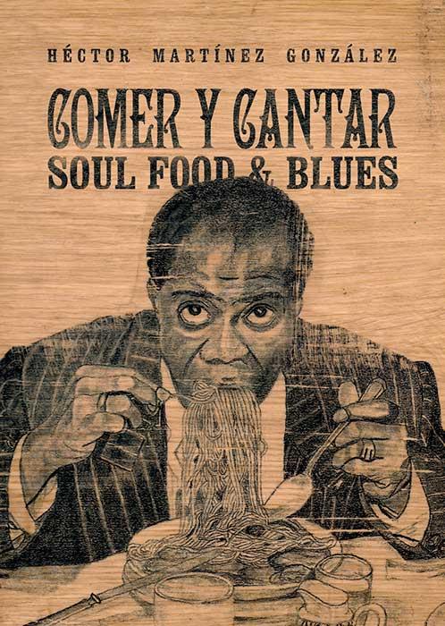 Comer y cantar: Soul Food & Blues - Héctor Martínez // Lenoir Libros