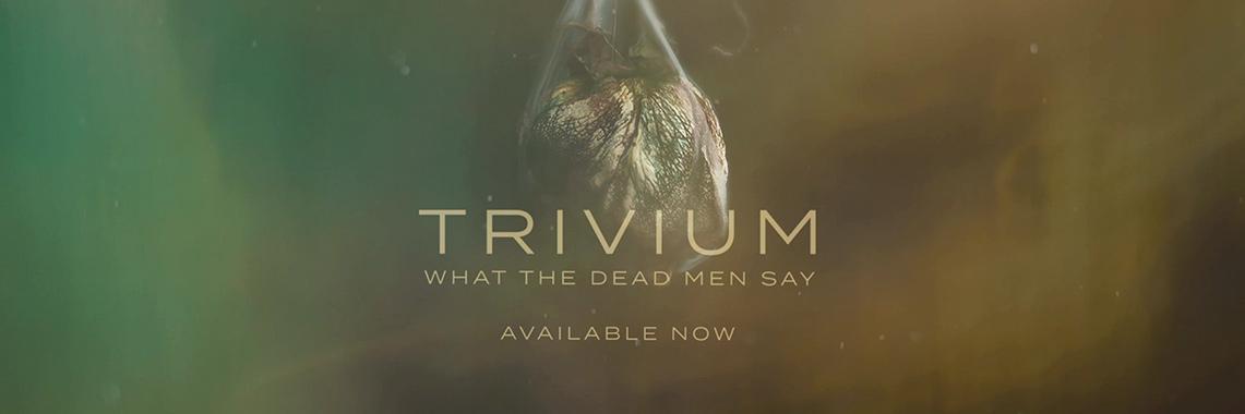 Trivium: What The Dead Men Say // Roadrunner Records
