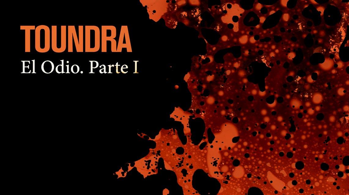 """«El Odio. Part I"""", nuevo single y vídeo de Toundra"""